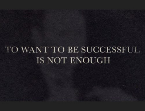 To want to be successful is not enough